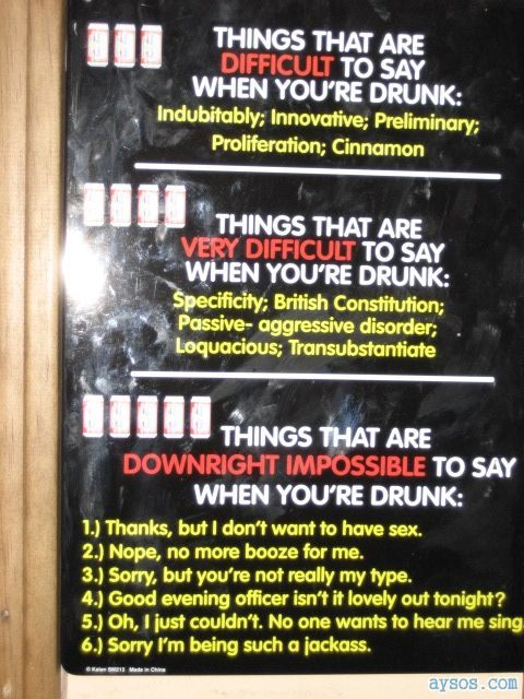 Hard to say when Drunk